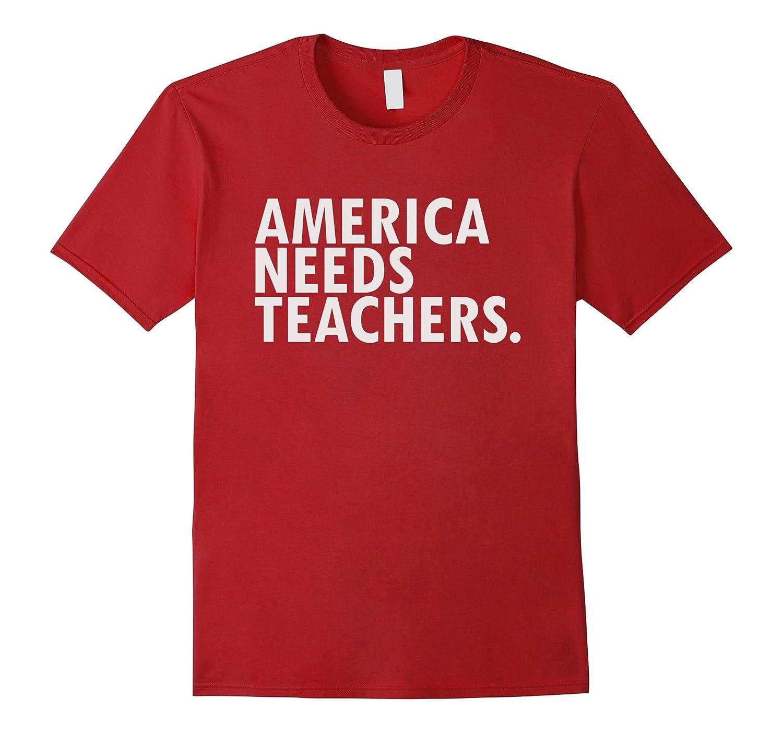 Awesome Inspirational Shirt America Needs Teachers T-Shirt-TJ