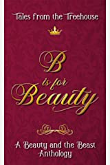 B is for Beauty: A Beauty and the Beast Anthology (Tales from the Treehouse Book 2) Kindle Edition