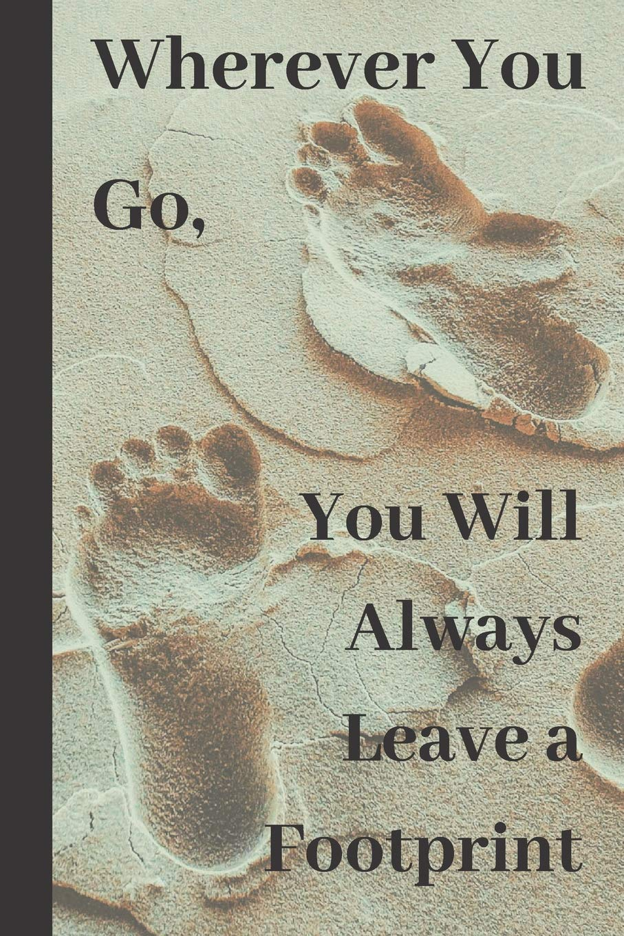 Wherever You Go, You Will Always Leave a Footprint: Footprints In The Sand  Journal - Motivational & Inspirational Quotes - Caribbean Tropical Beach:  Journals, Wild: 9781074952754: Amazon.com: Books