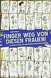 Finger weg von diesen Frauen!: 33 Frauentypen, auf die Männer verzichten können