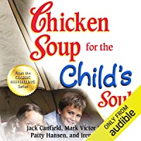 Chicken Soup for the Child's Soul: Character-Building Stories to Read with Kids Ages 5 - 8