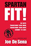 Spartan Fit!: 30 Days. Transform Your Mind. Transform Your Body. Commit to Grit. (English Edition)