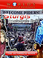 World's Greatest Festivals The Ultimate Guide to the Sturgis Motorcycle Rally