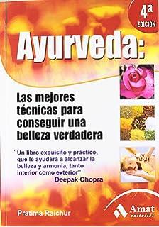 Ayurveda: Las mejores técnicas para conseguir una belleza verdadera (Salud Y Bienestar (amat
