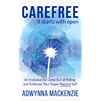 Carefree It Starts With Open: An Invitation to Come Out of Hiding and Embrace Your Super Natural Self (English Edition)