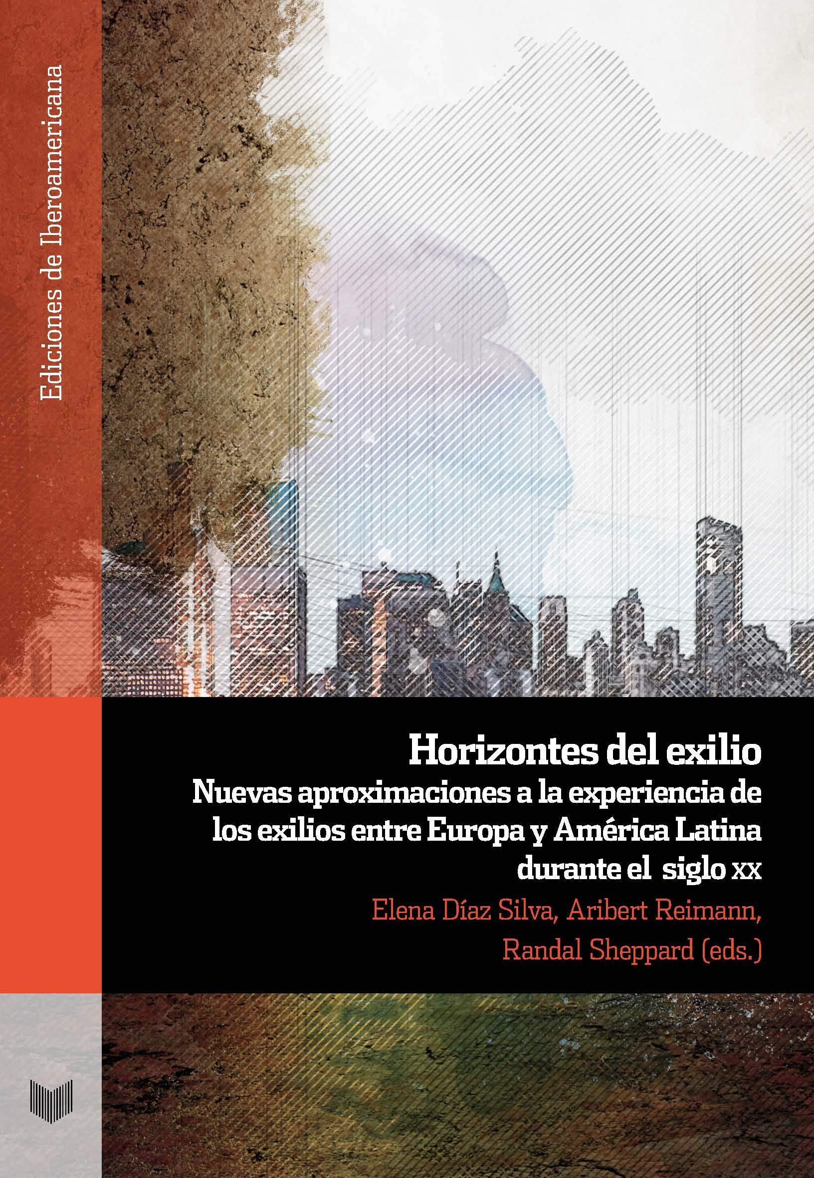 Horizontes del exilio : nuevas aproximaciones a la experiencia de los exilios entre Europa y América Latina durante el siglo XX Ediciones de Iberoamericana: Amazon.es: Díaz Silva, Elena, Reimann, Aribert, Sheppard, Randal: