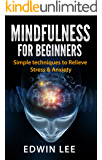 Mindfulness for Beginners: Simple techniques to Relieve Stress & Anxiety: Mindfulness in plain English (How to Stay Mindful techniques Book 1) (English Edition)
