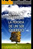 Como Superar la Pérdida de un Ser Querido (Spanish Edition)