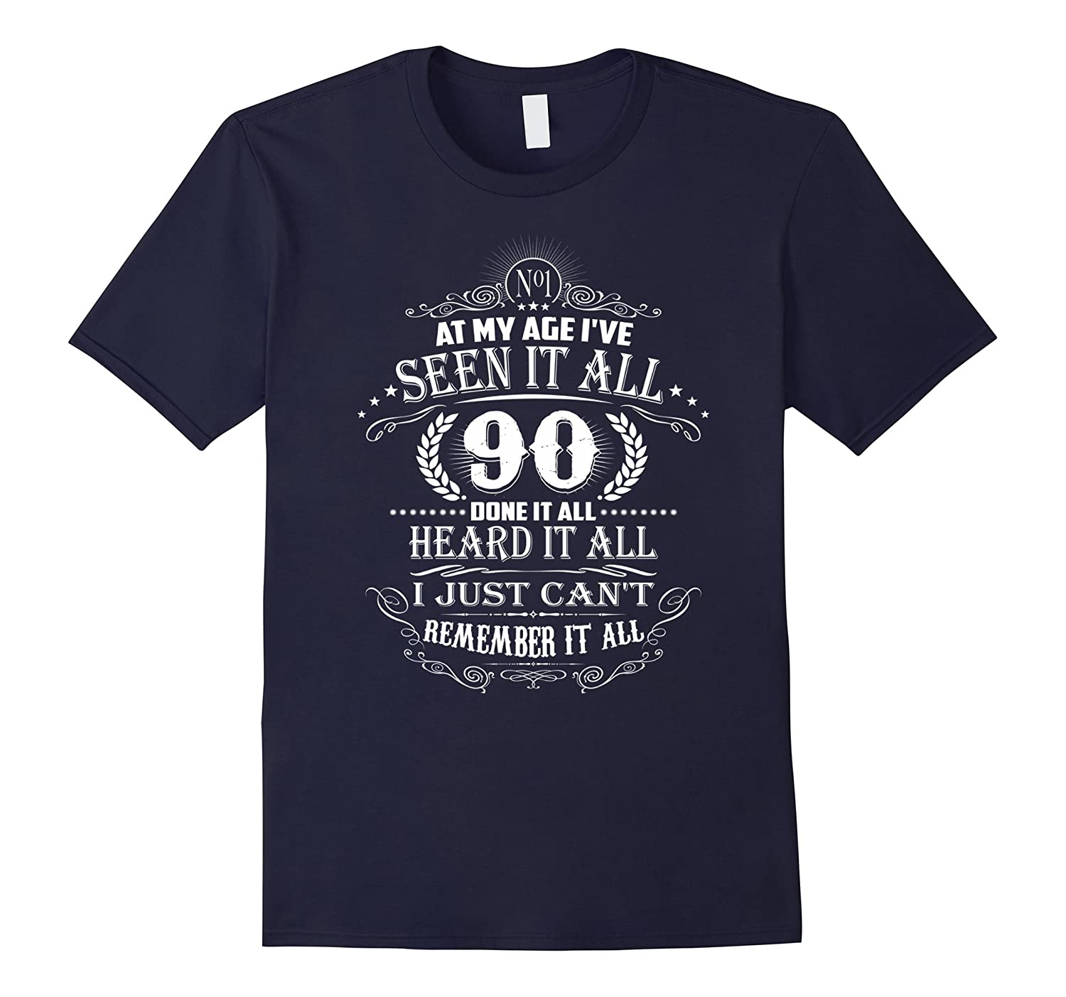 At My Age I've Seen It All - 90 Years Old Birthday T-Shirt-TH