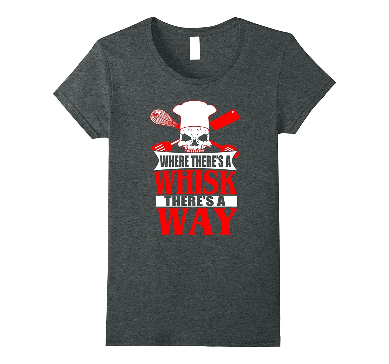 Where There's a Whisk There's a Way Chef's T-Shirt Foodie