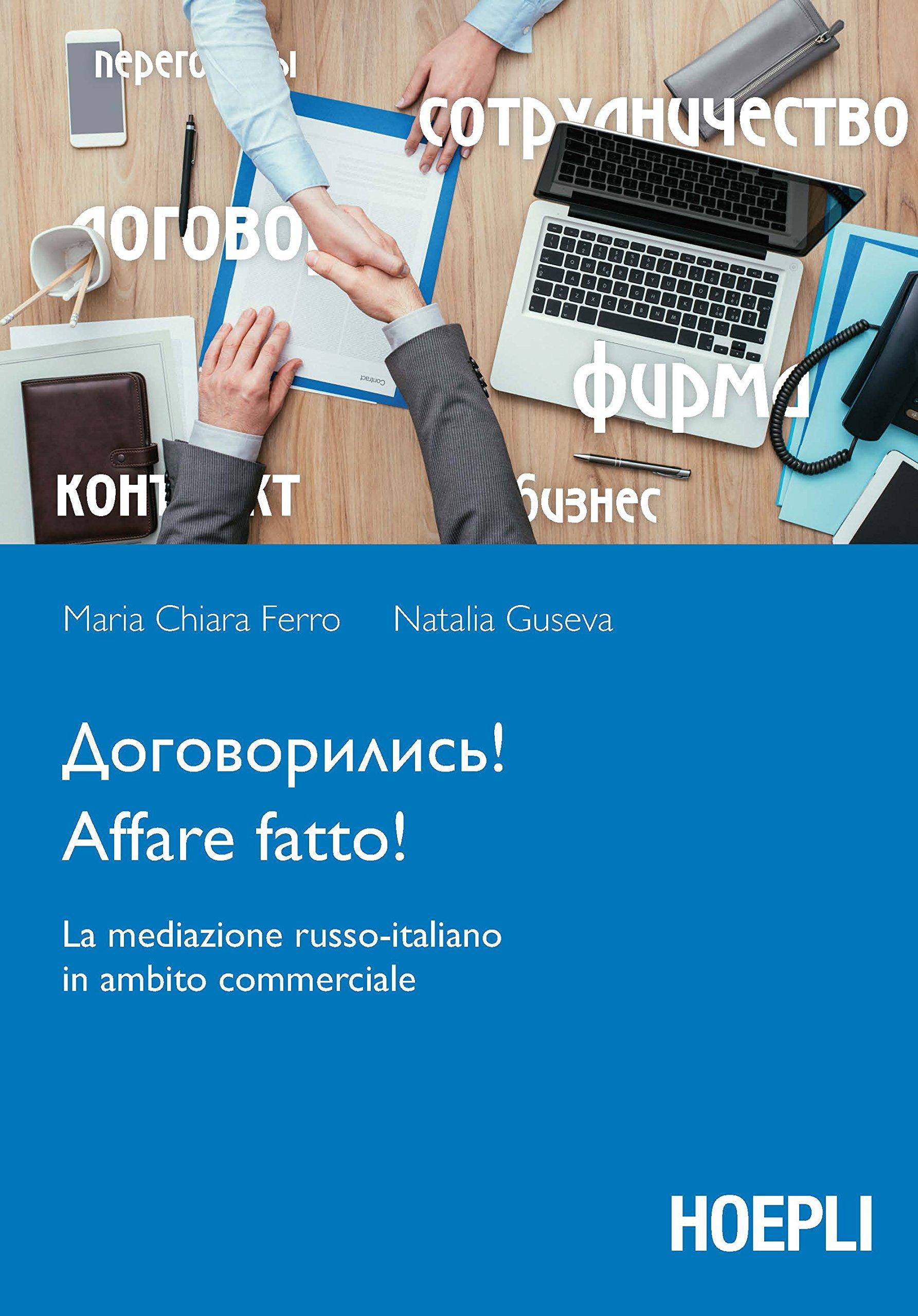 Affare fatto! La mediazione russo-italiano in ambito commerciale: 1 Copertina flessibile – 24 feb 2017 Maria Chiara Ferro Natalia Guseva Hoepli 8820375028