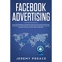 Facebook advertising: Guide for beginners to increase your sales in 10 steps and become influencer. Use Facebook ads, groups and live broadcast for your ... in social media marketing (English Edition)