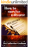 How to survive a divorce: a practical guide to survival