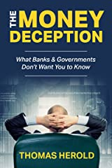 The Money Deception - What Banks & Governments Don't Want You to Know Kindle Edition