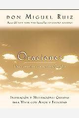 Oraciones: Una comunión con nuestro Creador: Inspiración y meditaciones guiadas para vivir con amor y felicidad (Un libro de la sabiduría tolteca) (Spanish Edition) Kindle Edition