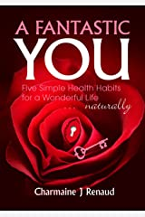 A Fantastic You: Five Simple Health Habits for a Wonderful Life covers Kindle Edition