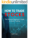 How to Trade Stocks: The Ultimate Beginners Guide to Stock Trading
