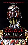 Colour Matters?: The Truth That No One Wants to See