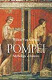 Pompéi. Mythologies et histoire