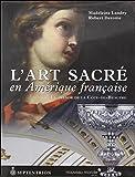 L'art sacré en Amérique française : Le trésor de la Côte-de-Beaupré