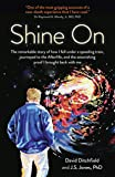 Shine On: The Remarkable Story Of How I Fell Under A Speeding Train, Journeyed To The Afterlife, And The Astonishing…