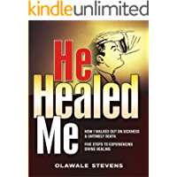 HE HEALED ME!: How I Walked Out On Sickness & Untimely Death And Five Steps To Experiencing Divine Healing book cover