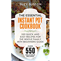 The Essential Instant Pot Cookbook: 550 Quick and Easy Recipes for the Whole Family with Beginners Guide book cover