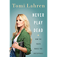 Never Play Dead: How the Truth Makes You Unstoppable