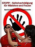 STOPP! Selbstverteidigung für Mädchen und Frauen – Band 3: Richtige taktische Vorgehensweise