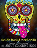 Sugar Skulls at Midnight Adult Coloring Book: A Día de Los Muertos & Day of the Dead Coloring Book for Adults & Teens…