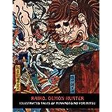 RAIKO, DEMON HUNTER: Illustrated Tales of Minamoto-no-Yorimitsu (Samurai Ghost Wars)