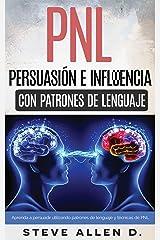 Técnicas prohibidas de Persuasión, manipulación e influencia usando patrones de lenguaje y técnicas de PNL: Cómo persuadir, influenciar y manipular usando ... y técnicas de PNL. (Spanish Edition) Kindle Edition