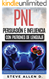 Técnicas prohibidas de Persuasión, manipulación e influencia usando patrones de lenguaje y técnicas de PNL: Cómo persuadir, influenciar y manipular usando ... y técnicas de PNL. (Spanish Edition)
