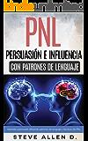 Técnicas prohibidas de Persuasión, manipulación e influencia usando patrones de lenguaje y técnicas de PNL: Cómo persuadir, influenciar y manipular usando patrones de lenguaje y técnicas de PNL.
