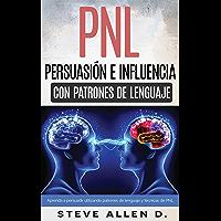 Técnicas prohibidas de Persuasión, manipulación e influencia usando patrones de lenguaje y técnicas de PNL: Cómo…