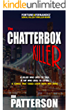 THE CHATTERBOX KILLER: A KILLER WHO LIKES TO TALK. A COP WHO LIKES TO LISTEN! A CLIMAX THAT COULD LEAVE BOTH MEN DEAD! (Fortune & Fernandez Serial Killer Thriller Book 1)