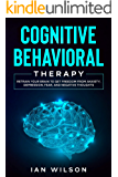 Cognitive Behavioral Therapy: Retrain Your Brain to Get Freedom from Anxiety, Depression, Fear, and Negative Thoughts
