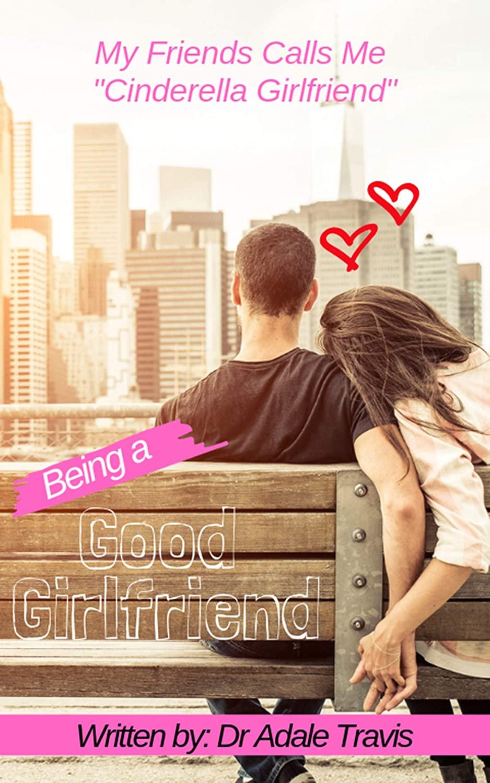 Being A Good Girlfriend My Friends Calls Me Cinderella