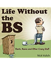 Life Without the BS: Rants, Raves, and Other Crazy Stuff