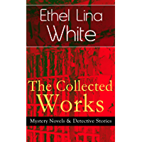 The Collected Works of Ethel Lina White: Mystery Novels & Detective Stories: Some Must Watch (The Spiral Staircase), Wax, The Wheel Spins (The Lady Vanishes), ... into Air, Fear Stalks the Village, Cheese