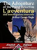The Adventure of the Dying Detective – L'avventura dell'investigatore morente: Bilingual parallel text - Bilingue con testo a fronte: English-Italian / ... (Dual Language Easy Reader Vol. 50)