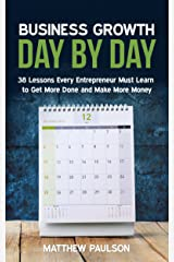 Business Growth Day by Day: 38 Lessons Every Entrepreneur Must Learn to Get More Done and Make More Money (Internet Business Series) Kindle Edition