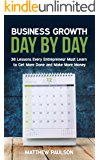 Business Growth Day by Day: 38 Lessons Every Entrepreneur Must Learn to Get More Done and Make More Money (Internet Business Series)