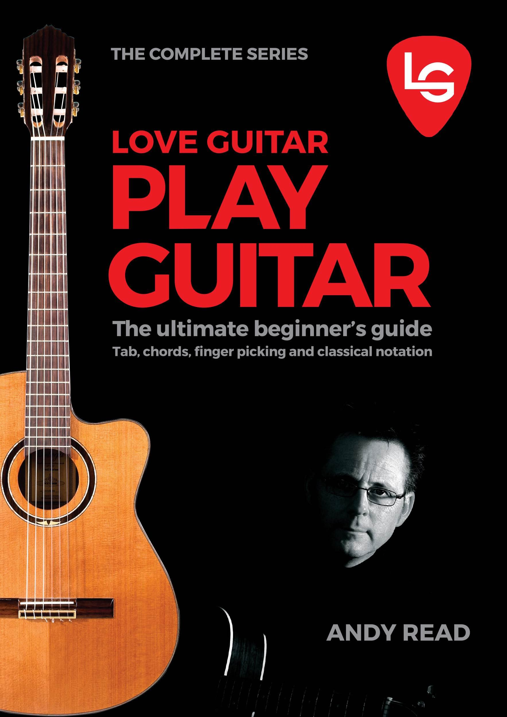 LOVE GUITAR PLAY GUITAR: The Ultimate Beginner's Guide: Amazon.co.uk: Andy  Read: Books