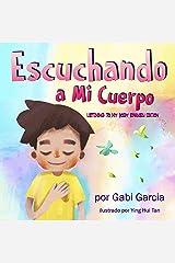 Escuchando a Mi Cuerpo (Listening to my Body English Edition): Una guía para ayudar a los niños entender la conexión entre las sensaciones físicas y sus sentimientos (Spanish Edition) Kindle Edition