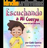 Escuchando a Mi Cuerpo (Listening to my Body English Edition): Una guía para ayudar a los niños entender la conexión…