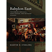 Babylon East: Performing Dancehall, Roots Reggae, and Rastafari in Japan book cover