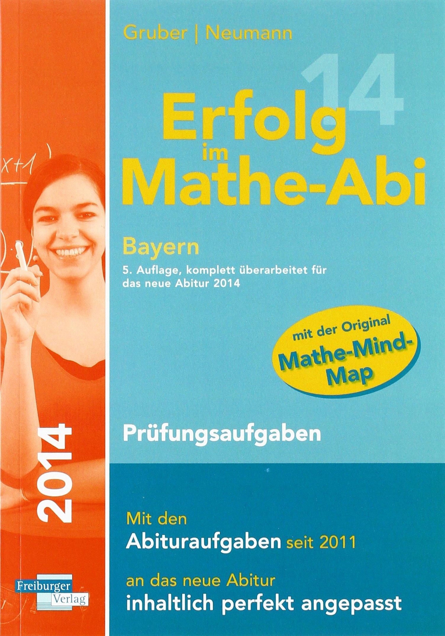 Erfolg im Mathe-Abi 2014 Bayern Prüfungsaufgaben: Übungsbuch Analysis, Geometrie und Stochastik mit vielen hilfreichen Tipps und ausführlichen Lösungen