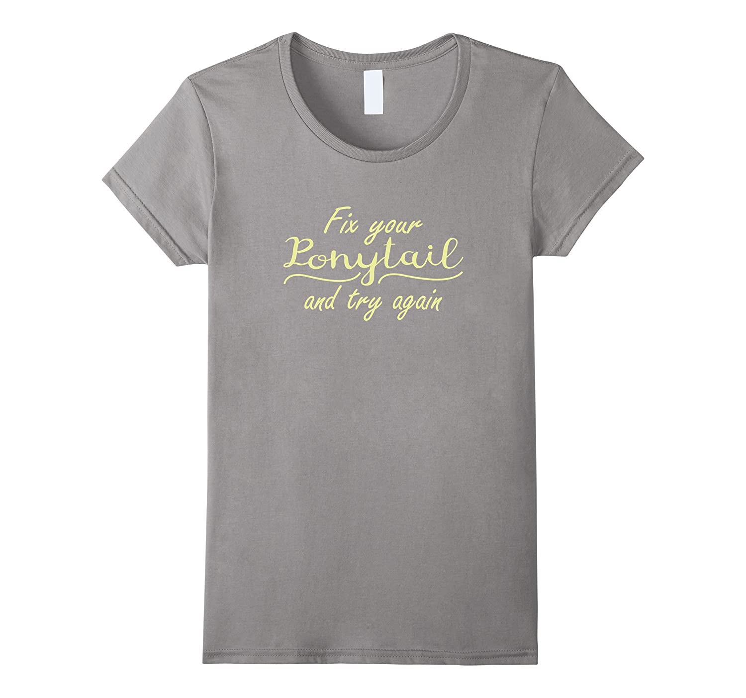 Fix Your Ponytail and Try Again Motivational T-Shirt-Bawle