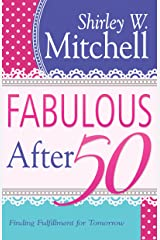 Fabulous After 50: Finding Fulfillment for Tomorrow Kindle Edition